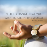 102-Be the change that you wish to see. - Gandhi