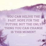 KY0070-You can change the past hope for the future but the only thing you can change is this moment. kim yuhl