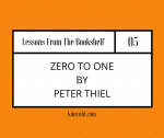 Zero to One by Peter Thiel [Lessons from the Bookshelf #5]